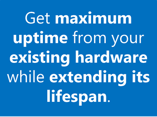 Get maximum uptime from your existing hardware while extending its lifespan.